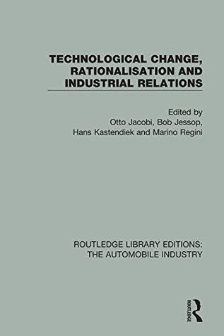 Technological Change, Rationalisation and Industrial Relations: Volume 3 (Routledge Library Editions: The Automobile Industry)