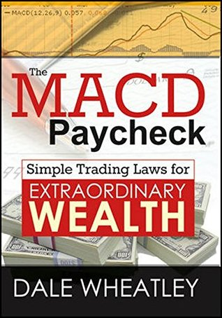 The Macd Paycheck: Simple Trading Laws for Extraordinary Wealth