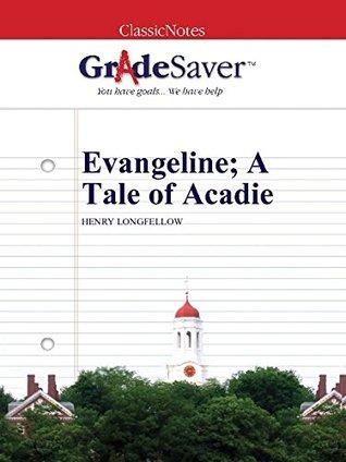 GradeSaver (TM) ClassicNotes: Evangeline; A Tale of Acadie