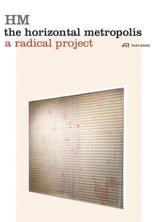 The Horizontal Metropolis: A Radical Project par Chiara Cavalieri, Paola Vigano