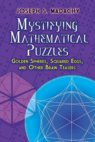 Mystifying Mathematical Puzzles by Joseph S. Madachy