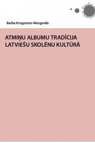 Atmiņu albumu tradīcija latviešu skolēnu kultūrā