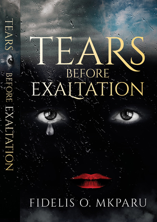 Tears Before Exaltation by Fidelis O. Mkparu