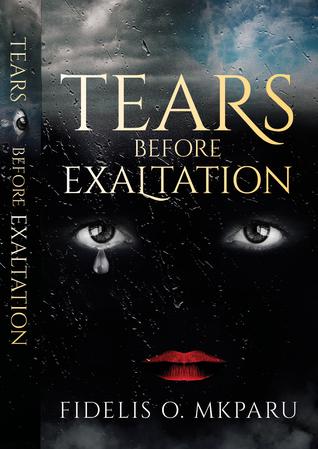 Tears before Exaltation by Fidelis O. Mkparu