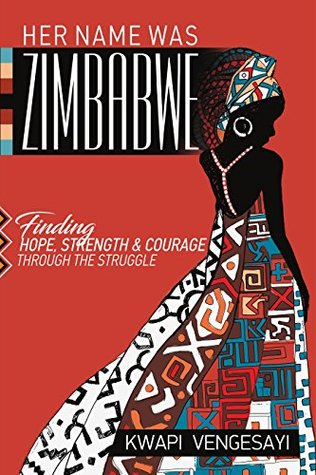 Her Name Was Zimbabwe: Finding Hope, Strength, and Courage through the Struggle