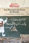 Les Passeurs de livres de Daraya. Une bibliothèque clandestine en Syrie.
