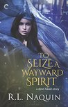 To Seize a Wayward Spirit (Djinn Haven, #2)