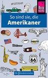 So sind sie, die Amerikaner: Die Fremdenversteher von Reise Know-How