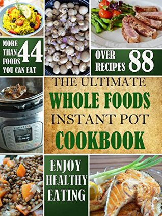 The ultimate whole foods instant pot cookbook by julia schulte 36508253 forumfinder Images
