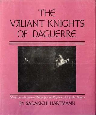 The Valiant Knights Of Daguerre Selected Critical Essays On