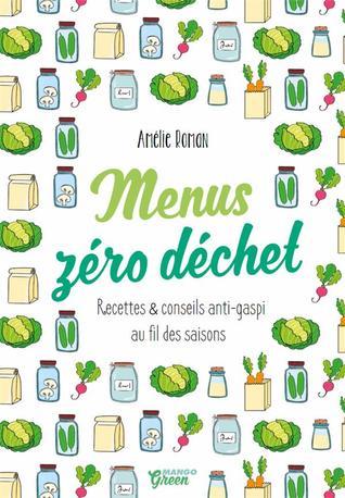 Menus zéro déchet ; recettes et conseils anti-gaspi au fil des saisons