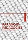 Paranoid Pedagogies: Education, Culture, and Paranoia (Palgrave Studies in Educational Futures)