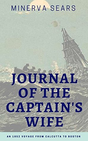 Journal of the Captain's Wife: An 1852 Voyage from Calcutta to Boston
