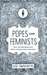 Popes and Feminists: How the Reformation Frees Women from Feminism