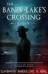 The Banes of Lake's Crossing: Origins (The Banes of Lakes Crossing, #1)