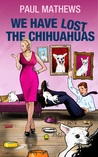 We Have Lost The Chihuahuas (We Have Lost #4)