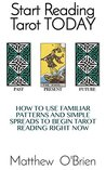 Start Reading Tarot Cards Today: How to Use Familiar Patterns and Simple Spreads to Begin Tarot Reading Right Now