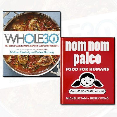 Nom Nom Paleo and The Whole 30 2 Books Bundle Collection (The official 30-day guide to total health and food freedom,Nom Nom Paleo: Food for Humans: Over 100 Nomtastic Recipes! [Hardcover])