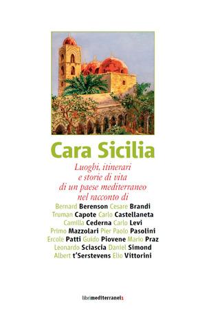 Cara Sicilia: Luoghi, itinerari e storie di vita di un paese mediterraneo