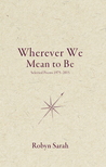 Wherever We Mean to Be: Selected Poems, 1975-2015
