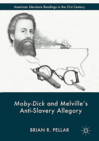 Moby-Dick and Melville's Anti-Slavery Allegory (American Literature Readings in the 21st Century)