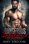 Dangerous Indulgence by Roxy Sinclaire