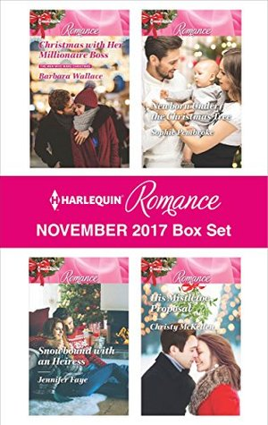 Harlequin Romance November 2017 Box Set: Christmas with Her Millionaire Boss\Snowbound with an Heiress\Newborn Under the Christmas Tree\His Mistletoe Proposal