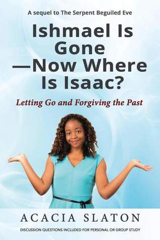 Ishmael Is Gone-Now Where Is Isaac?: Letting Go and Forgiving the Past