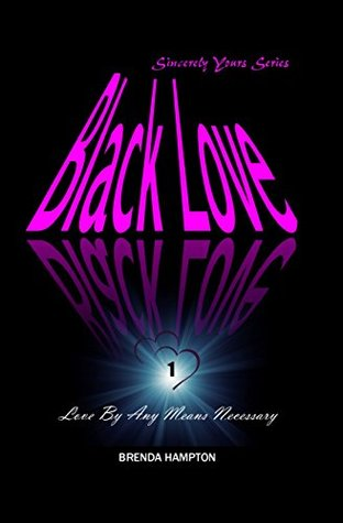 Black Love: Love By Any Means Necessary (Sincerely Yours Series)