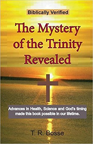 The Mystery of the Trinity Revealed by T.R. Bosse