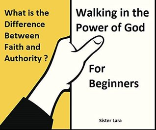 What is the Difference Between Faith and Authority: Walking in the Power of God For Beginners (Ministry and Word of Reconciliation Book 3)