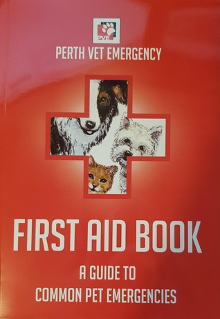 Perth Vet Emergency First Aid Book: A Guide to Common Pet Emergencies