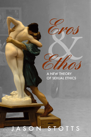 Eros and Ethos by Jason Stotts