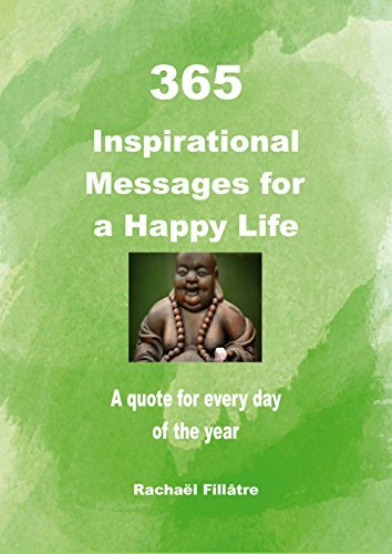 365 Inspirational Messages For A Happy Life: A quote for every day of the year