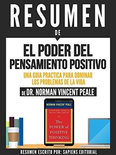 """Resumen De """"El Poder Del Pensamiento Positivo: Una Guia Practica Para Dominar Los Problemas De La Vida"""" - De Dr. Norman Vincent Peale:"""