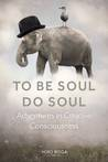 To Be Soul, Do Soul: Adventures In Creative Consciousness
