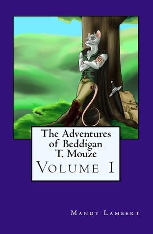 The Adventures of Beddigan T. Mouze by Mandy Lambert