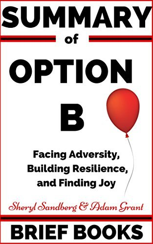 Summary of Option B Facing Adversity, Building Resilience, and Finding Joy by Sheryl Sandberg & Adam Grant