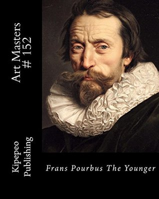 Art Masters # 152: Frans Pourbus The Younger