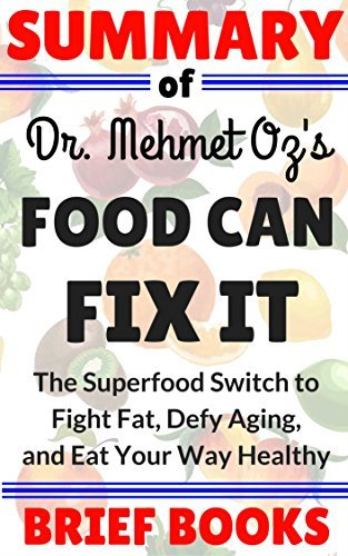 Summary of Dr. Mehmet Oz's Food Can Fix It: The Superfood Switch to Fight Fat, Defy Aging, and Eat Your Way Healthy