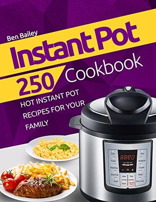Instant Pot Cookbook: 250 Hot Instant Pot Recipes for Your Family