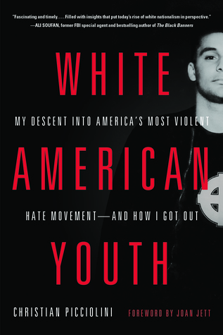 White American Youth: My Descent into America's Most Violent Hate Movement—and How I Got Out
