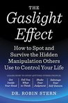 The Gaslight Effect: How to Spot and Survive the Hidden Manipulation Others Use to Control Your Life
