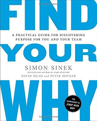 Find Your Why: A Practical Guide for Discovering Purpose for You and Your Team PDF AUDIOBOOK by Simon Sinek and David Mead