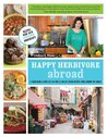 Happy Herbivore Abroad: A Travelogue and Over 135 Fat-Free and Low-Fat Vegan Recipes from Around the World