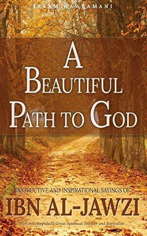 A Beautiful Path to God: Instructive and Inspirational Sayings of Ibn al-Jawzi