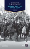 History of the Royal Navy: Women and the Royal Navy (A History of the Royal Navy)