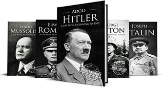 World War II Biographies: Adolf Hitler, Erwin Rommel, Benito Mussolini, George Patton, Joseph Stalin (5-Books Box Set Book 1)