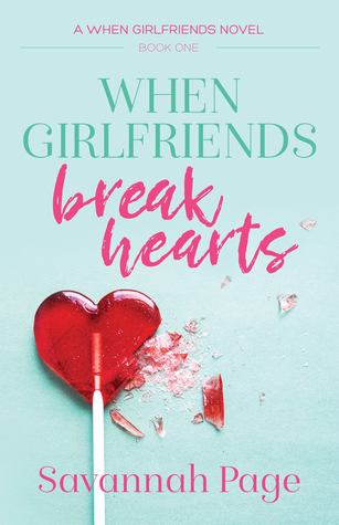 When Girlfriends Break Hearts by Savannah Page