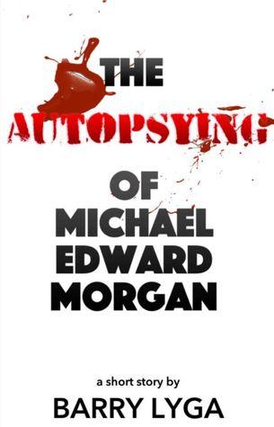 Download PDF Free The Autopsying of Michael Edward Morgan: A Short Story